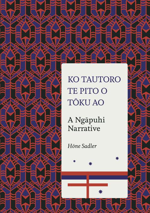 Ko Tautoro, Te Pito o Toku Ao: A Ngapuhi Narrative by Hōne Sadler