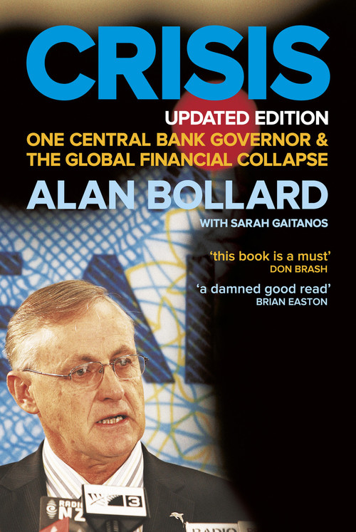 Crisis: One Central Bank Governor and the Global Financial Collapse by Alan Bollard and Sarah Gaitanos