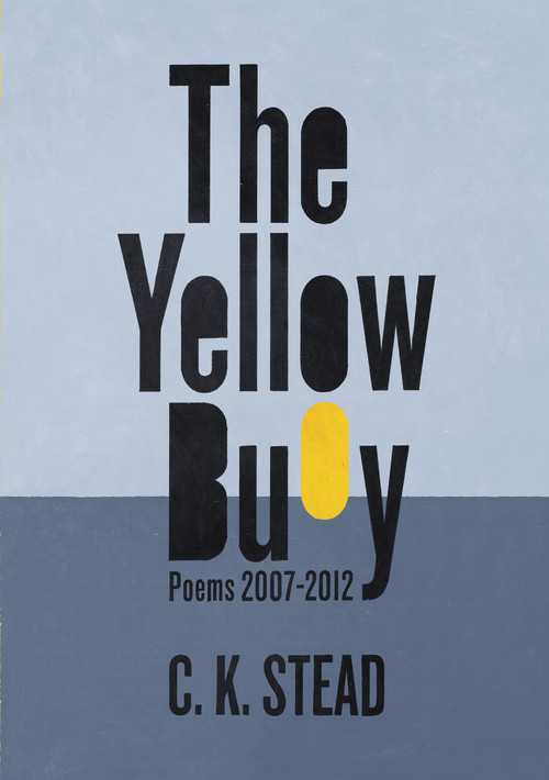 The Yellow Buoy: Poems 2007–2012 by C.K. Stead
