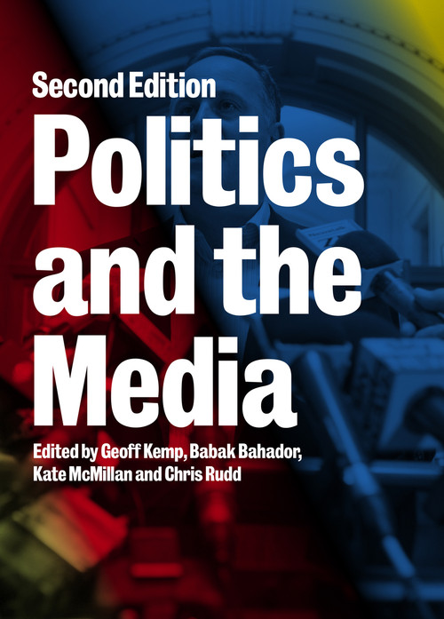 Politics and the Media: Second edition edited by Geoff Kemp, Babak Bahador, Kate McMillan and Chris Rudd
