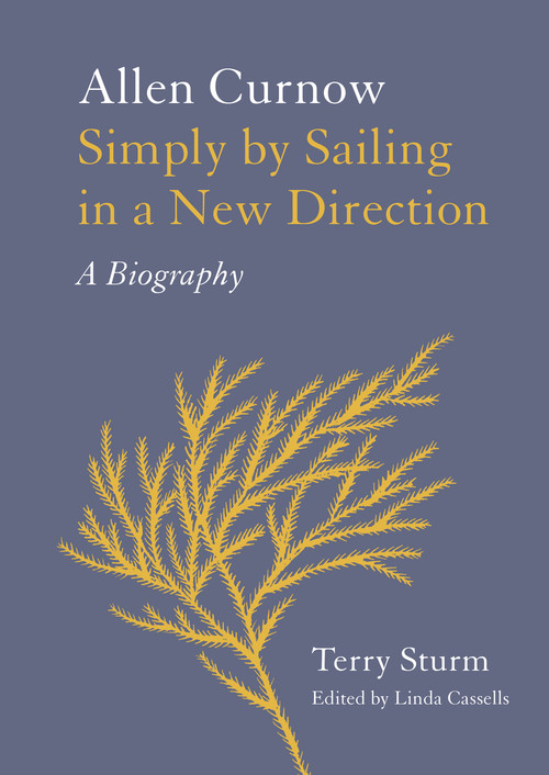 Simply by Sailing in a New Direction. Allen Curnow: A Biography by Terry Sturm. Edited by Linda Cassells