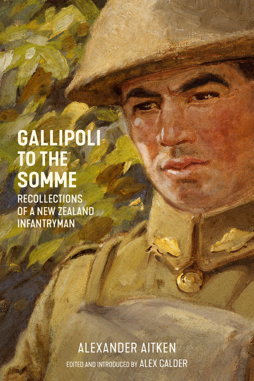 Gallipoli to the Somme: Recollections of a New Zealand Infantryman by Alexander Aitken and editor Alex Calder