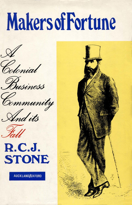 Makers of Fortune: A Colonial Business Community and Its Fall by R.C.J. Stone