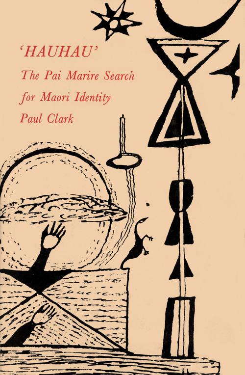 Hauhau: The Pai Marire Search for Maori Identity by Paul Clark