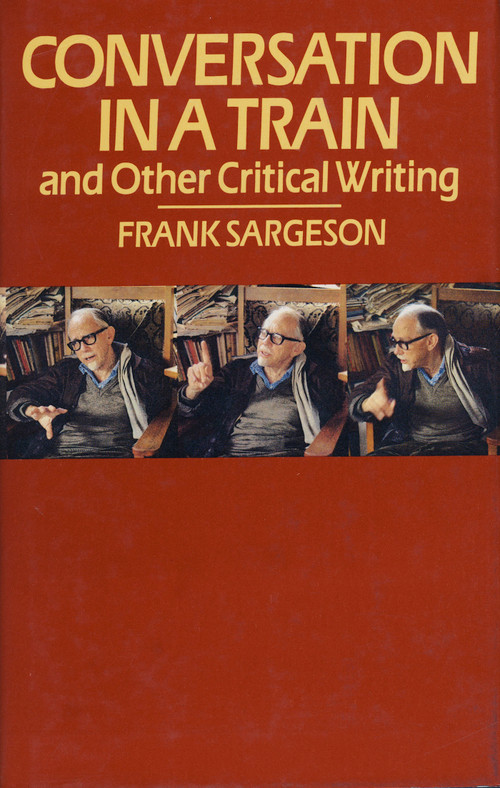 Conversation in a Train and Other Critical Writings by Frank Sargeson, volume editor, Kevin Cunningham