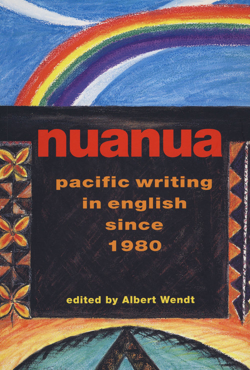 Nuanua: Pacific Writing in English since 1980 edited by Albert Wendt