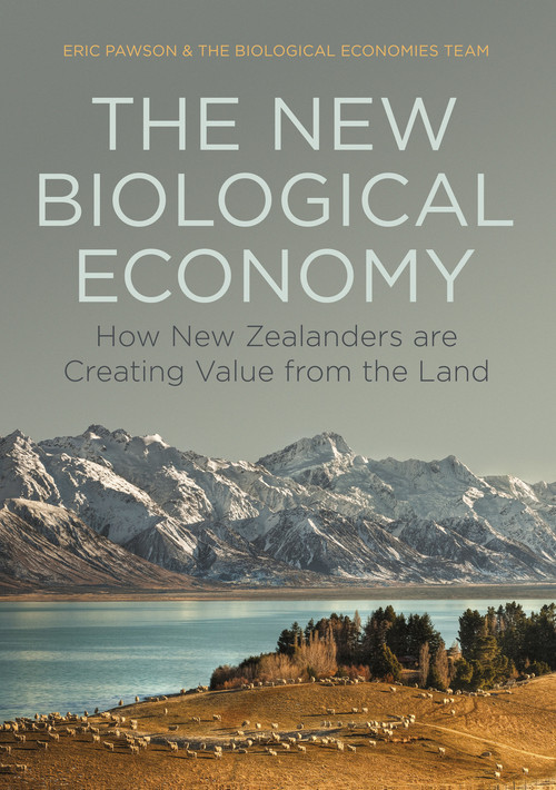 The New Biological Economy: How New Zealanders are Creating Value from the Land Eric Pawson and the Biological Economies team