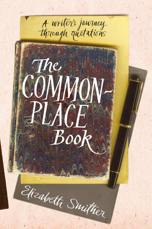 The Commonplace Book: A Writer's Journey Through Quotations by Elizabeth Smither