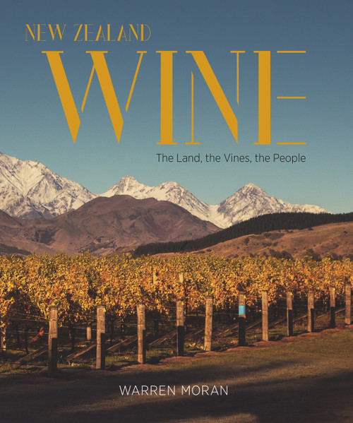 New Zealand Wine: The Land, the Vines, the People by Warren Moran