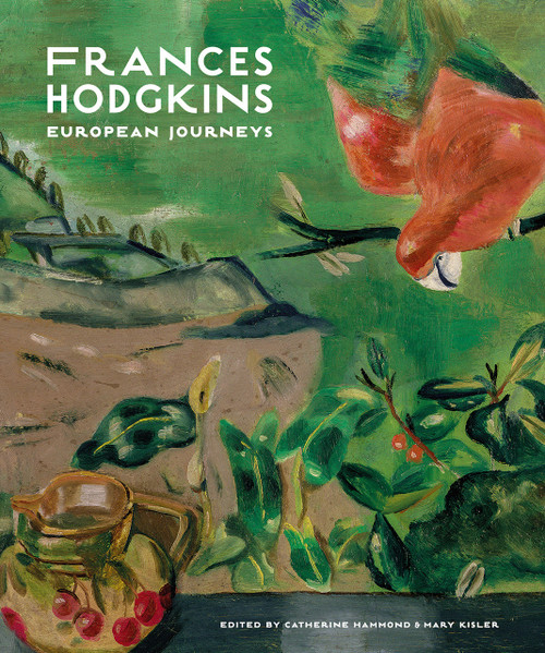 Frances Hodgkins: European Journeys edited by Catherine Hammond and Mary Kisler