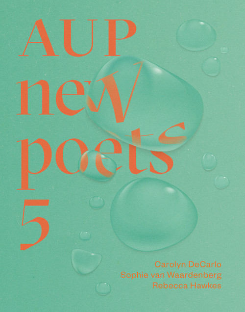 AUP New Poets 5 by Carolyn DeCarlo, Sophie van Waardenberg and Rebecca Hawkes.