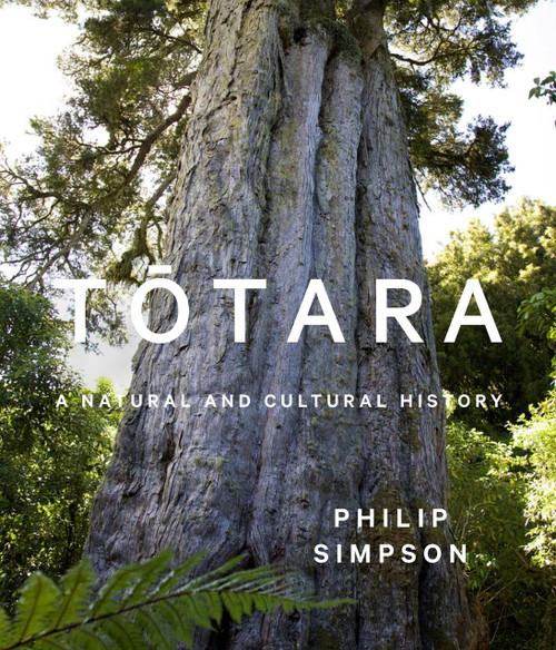 Totara: A Natural and Cultural History by Philip Simpson