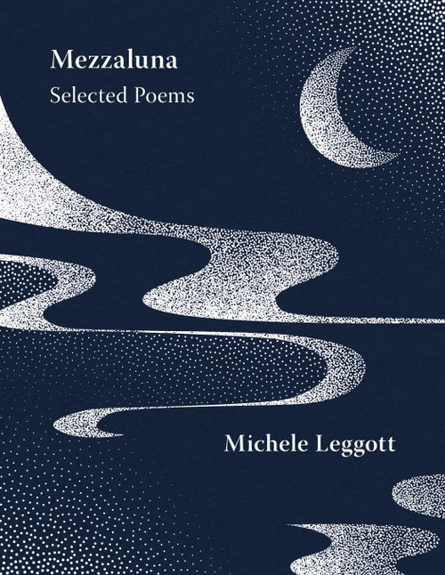 Mezzaluna: Selected Poems by Michele Leggott