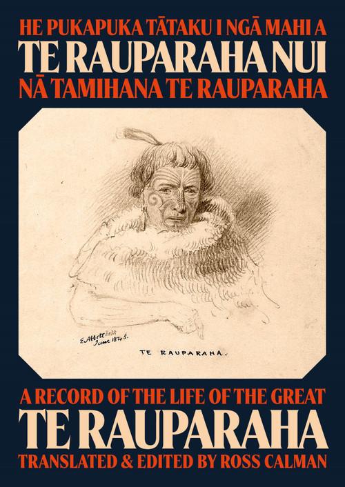 He Pukapuka Tātaku i Ngā Mahi a Te Rauparaha Nui / A Record of the Life of the Great Te Rauparaha by Tamihana Te Rauparaha. Translated and Edited by Ross Calman