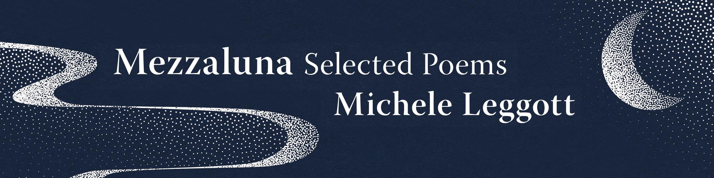 MEZZALUNA: SELECTED POEMS by Michele Leggott