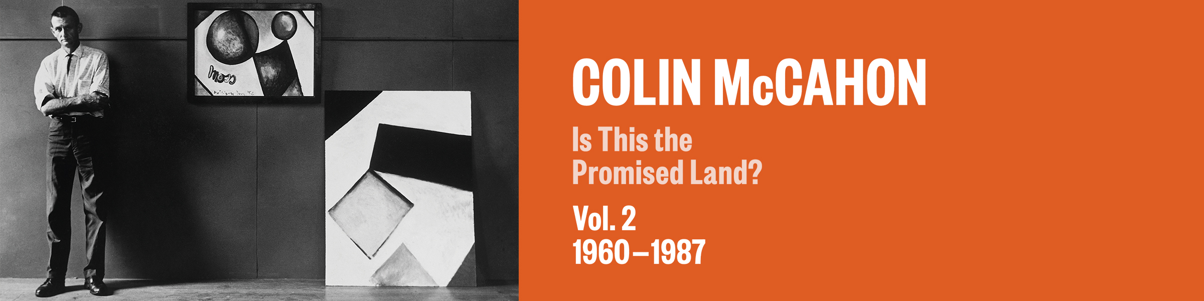 COLIN MCCAHON: IS THIS THE PROMISED LAND? VOL. 2 1960–1987