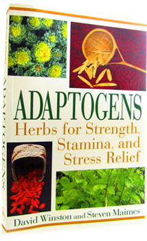 Adaptogens - Herbs for Strength, Stamina & Stress Relief by David Winston and Steven Maimes