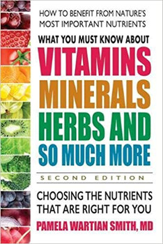 What You Must Know About Vitamins, Minerals, Herbs And So Much More (2nd Edition)