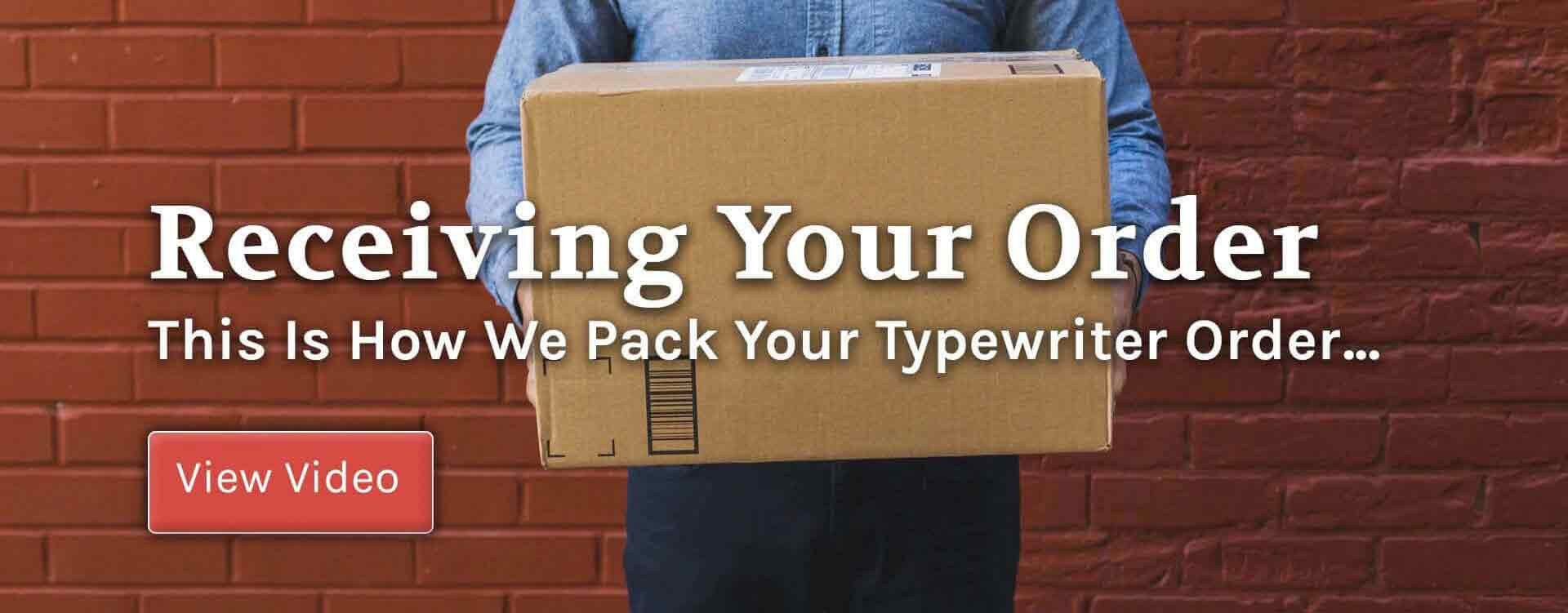 Receiving Your Order, This is How We Pack Your Typewriter Order..., Click to View Video