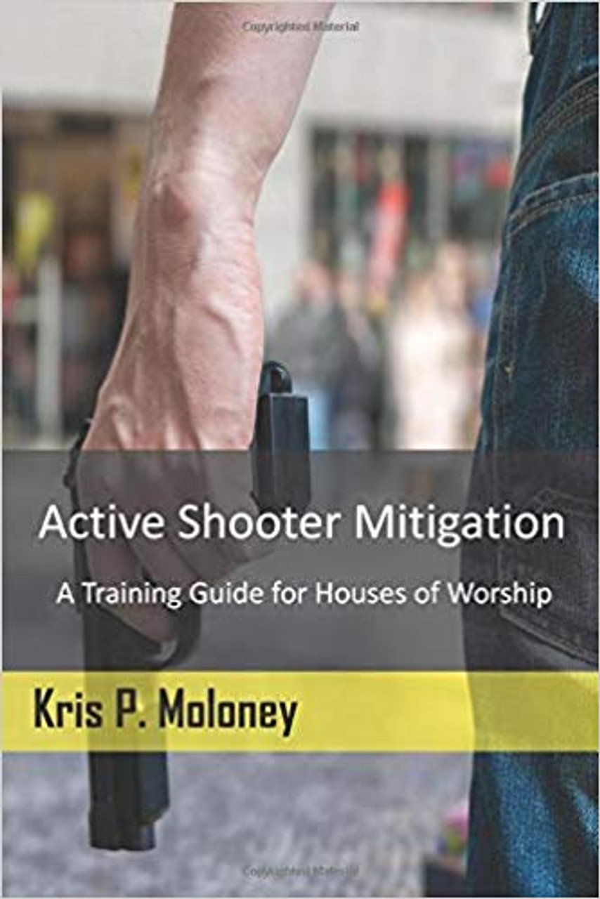 Active Shooter Mitigation - A Training Guide for Houses of Worship by Kris P. Moloney