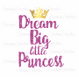 Dream Big Little Princess SVG Cut Files