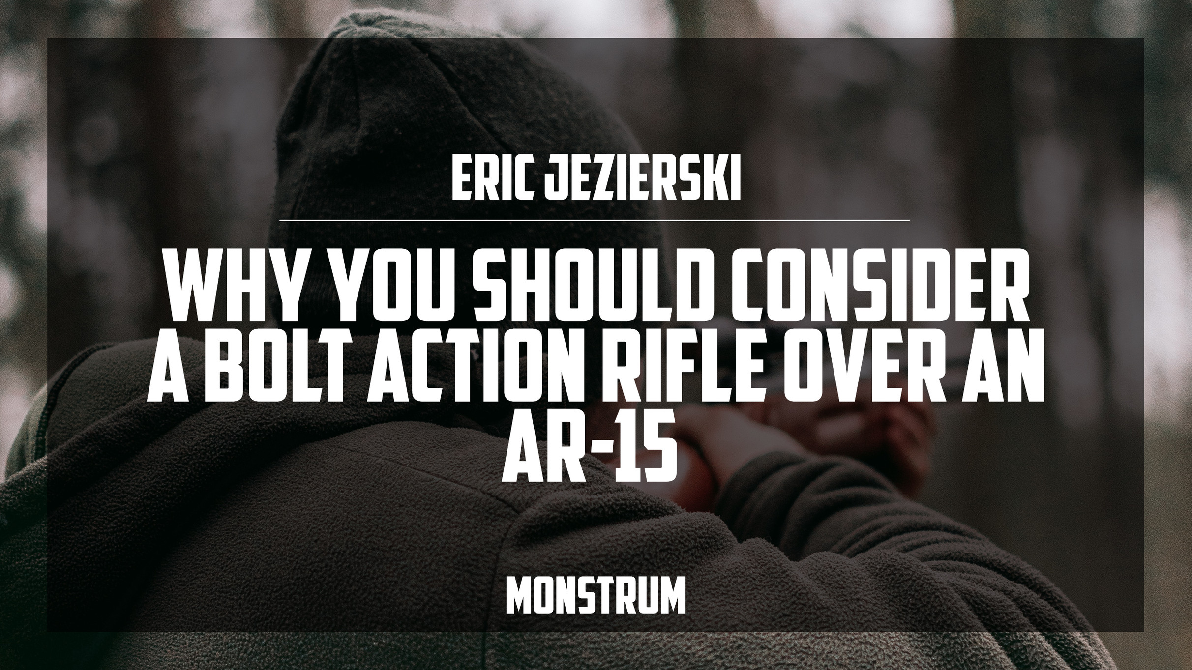 Why You Should Consider a Bolt Action Rifle Over an AR-15