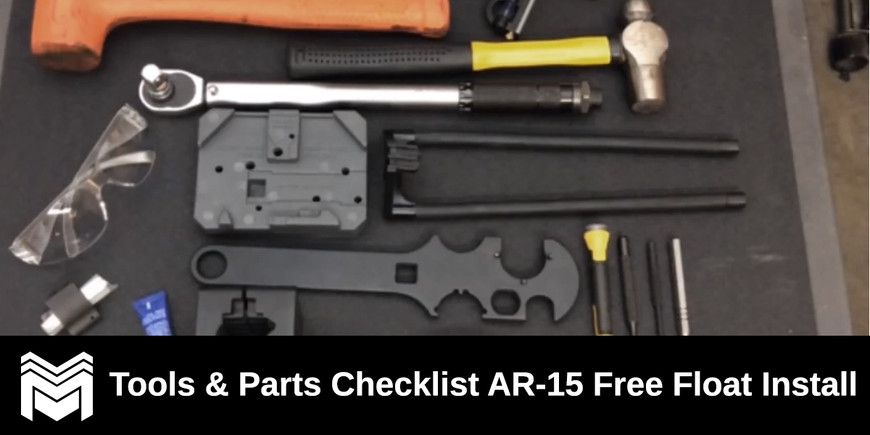 Tools & Parts Checklist AR-15 Free Float Install