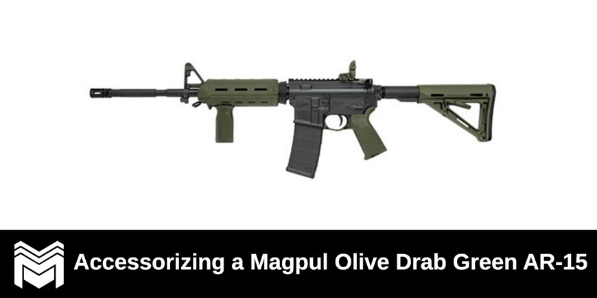 Accessorizing a Magpul Olive Drab Green AR-15