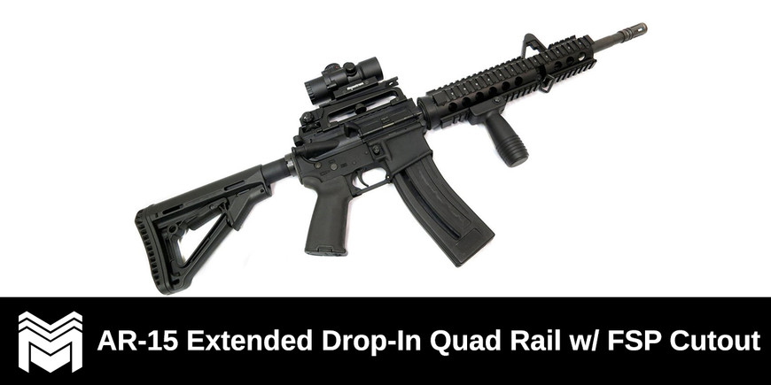 The AR-15 Extended Drop-In Quad Rail with A2 FSP Cutout