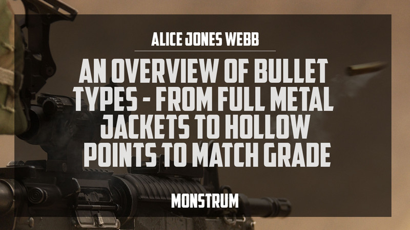 An Overview of Bullet Types - From Full Metal Jacket to Hollow Points to Match Grade
