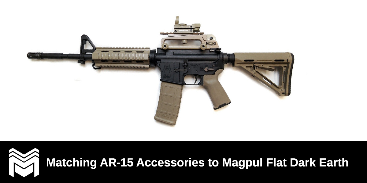 Matching Ar 15 Accessories To Magpul Flat Dark Earth Monstrum Tactical
