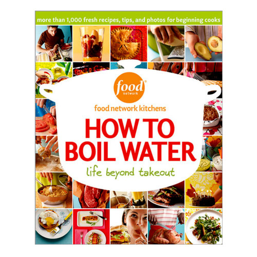 Food Network Kitchens - How To Boil Water: Life Beyond Takeout Cookbook