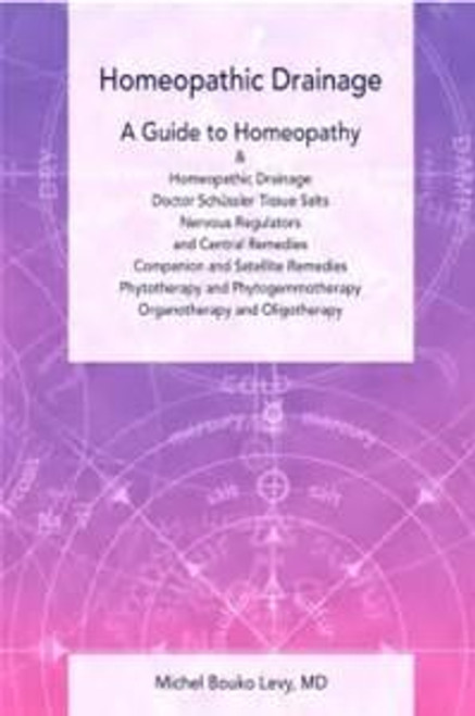 Homeopathic Drainage, A Guide to Homeopathy by Michel Bouko Levy, MD