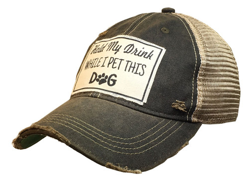 """Vintage Life Distressed Trucker Hat """"Hold My Drink While I Pet This Dog"""""""