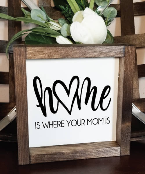 """""""Home is where your Mom is"""" farmhouse style wood sign."""