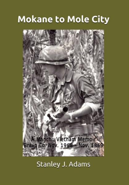 """Mokane to Mole City"" - A Vietnam Memoir by Stan Adams"