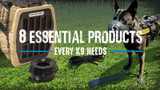 8 Essential Products Every K9 Needs
