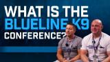 K9 Spotlight: What is Blueline K9 Conference?