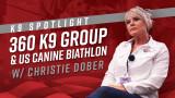 K9 Spotlight: Christie Dober of 360 K9 Group