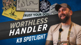K9 Spotlight: Worthless Handler - The Story Behind The Name