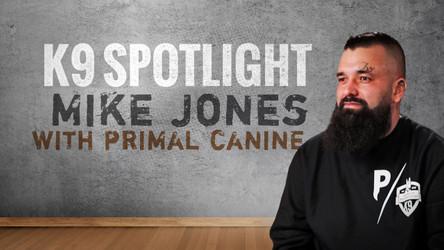 K9 Spotlight: Mike Jones With Primal Canine