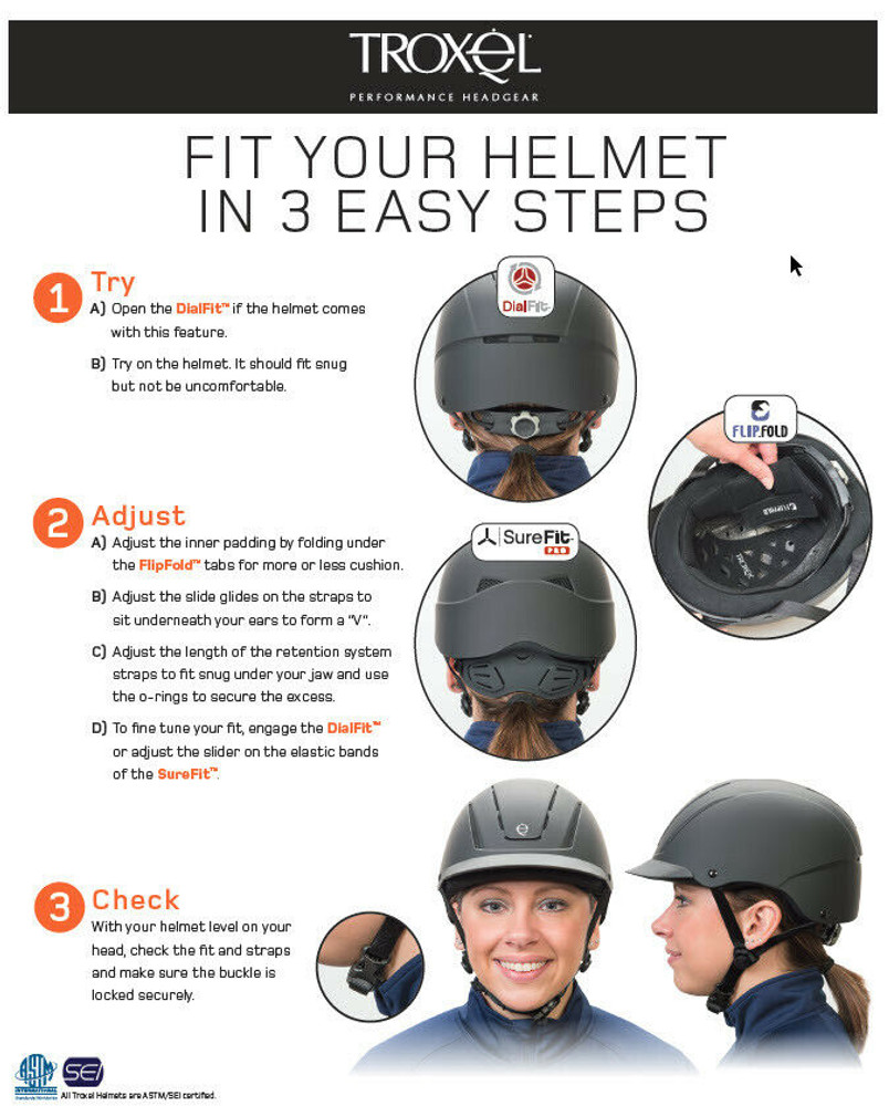 This picture shows you how to adjust your Troxel helmet to achieve the best fit for your head.  Be sure you first follow the Helmet Size Guide (can be found in our pictures area) to pick the  correct size for your head.