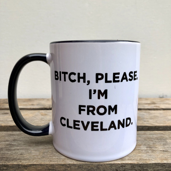 Mug: Bitch Please, I'm From Cleveland