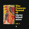 The Famous Sound of Three Blind Mice Vol. 1 180g 2LP