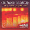 Christmas With True Concord: Carols In the American Voice CD