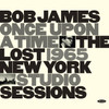 Bob James Once Upon A Time: The Lost 1965 New York Studio Sessions Numbered Limited Edition 180g LP