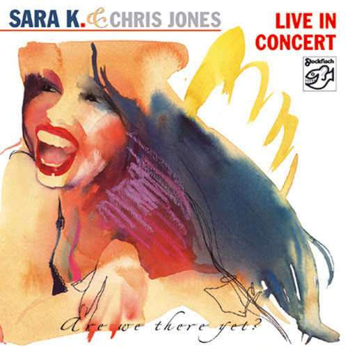 Sara K & Chris Jones Live In Concert (Are We There Yet?) CD