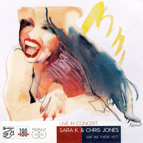 Sara K & Chris Jones Live In Concert (Are We There Yet?) 180g 2LP (DMM)