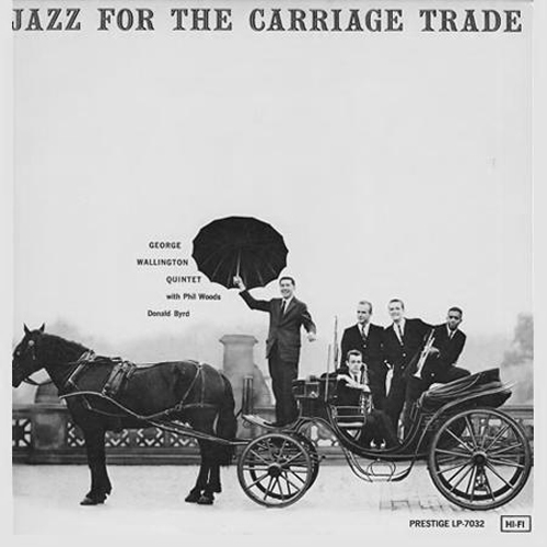 The George Wallington Quintet Jazz For The Carriage Trade Numbered Limited Edition 200g LP (Mono)