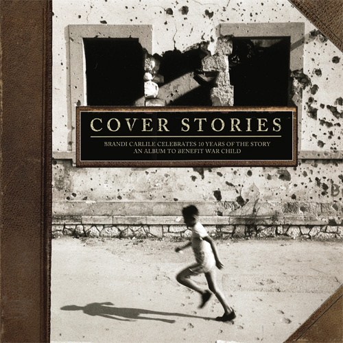 Cover Stories: Brandi Carlile Celebrates 10 Years of The Story (An Album To Benefit War Child) 2LP